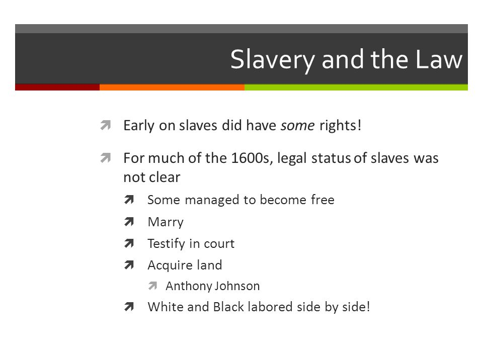 Slavery and the Law  Early on slaves did have some rights.