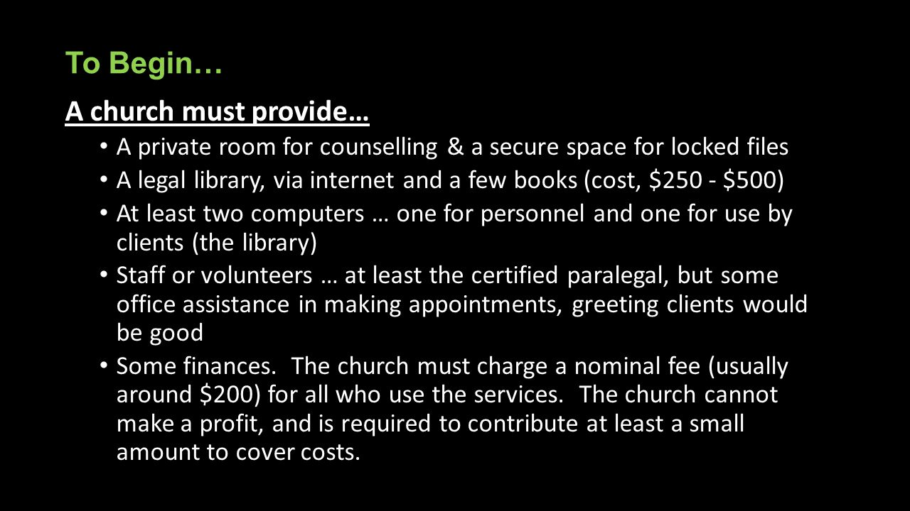 To Begin… A church must provide… A private room for counselling & a secure space for locked files A legal library, via internet and a few books (cost,