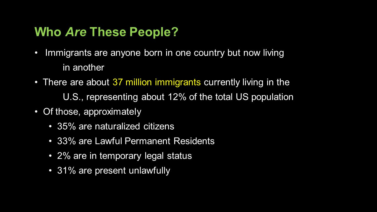 Immigrants are anyone born in one country but now living in another There are about 37 million immigrants currently living in the U.S., representing a