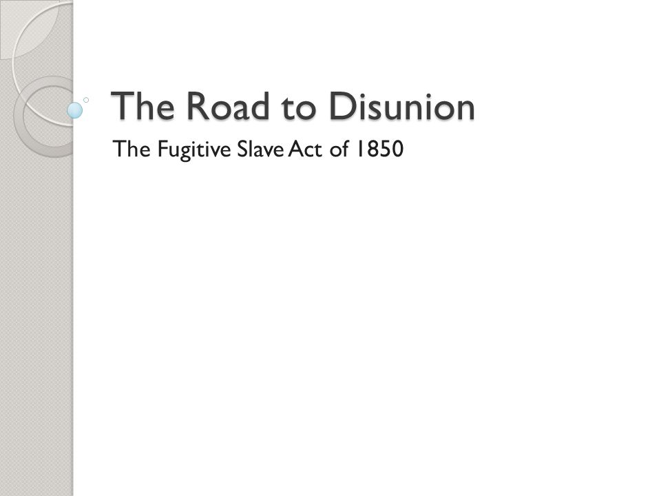 The Road to Disunion The Fugitive Slave Act of 1850