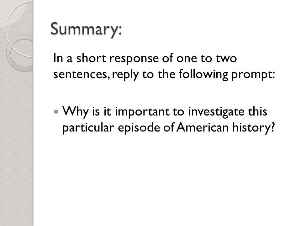 Summary: In a short response of one to two sentences, reply to the following prompt: Why is it important to investigate this particular episode of American history?