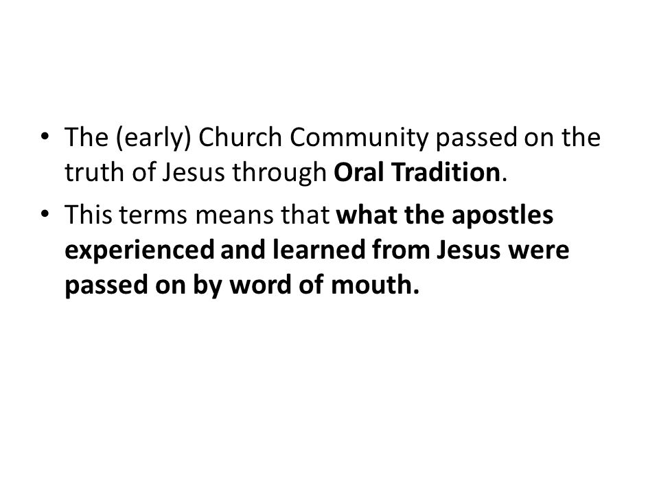 The (early) Church Community passed on the truth of Jesus through Oral Tradition.