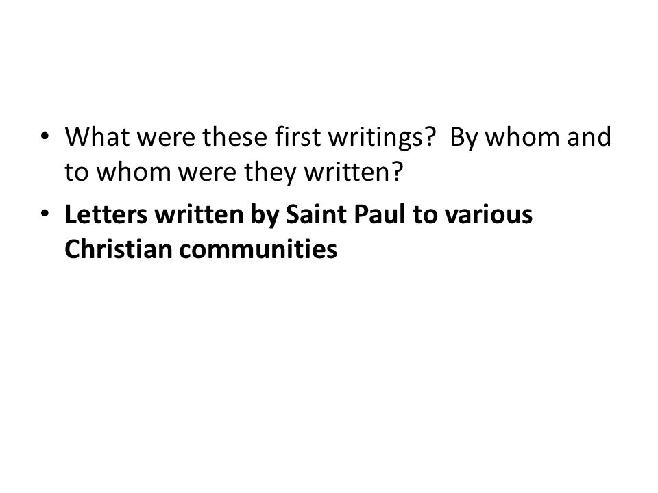 What were these first writings. By whom and to whom were they written.