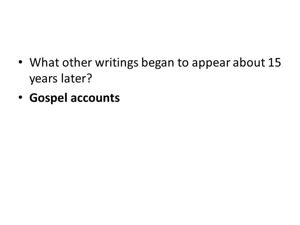 What other writings began to appear about 15 years later? Gospel accounts