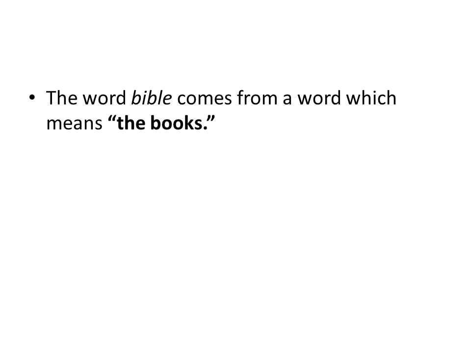 The word bible comes from a word which means the books.
