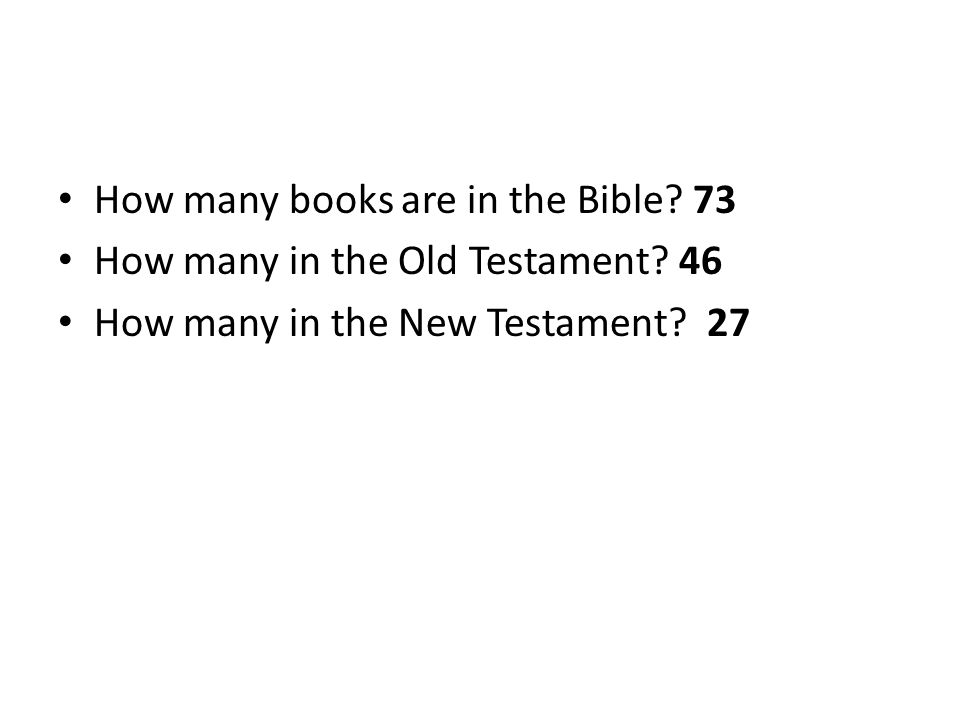 How many books are in the Bible. 73 How many in the Old Testament.