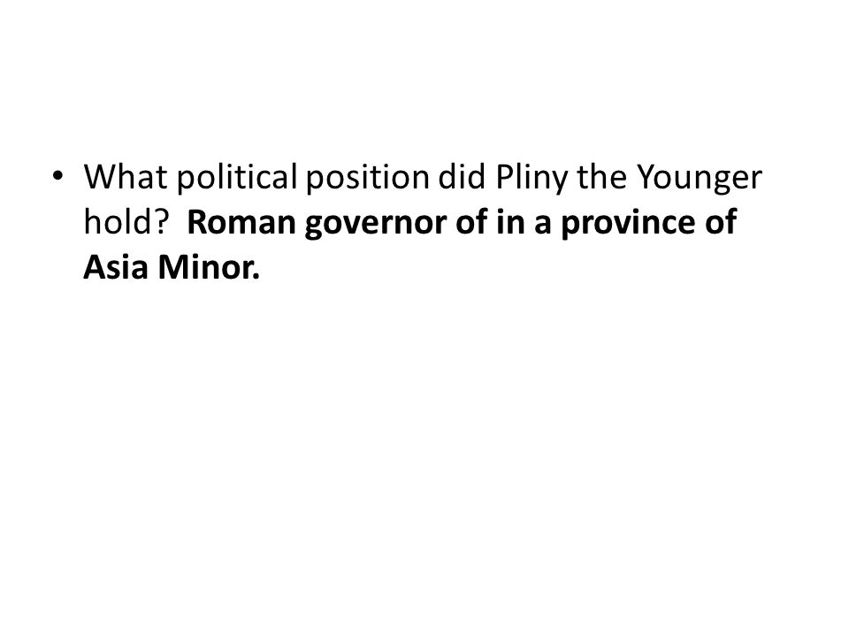 What political position did Pliny the Younger hold? Roman governor of in a province of Asia Minor.