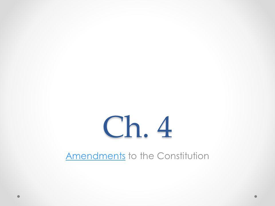 Ch. 4 AmendmentsAmendments to the Constitution