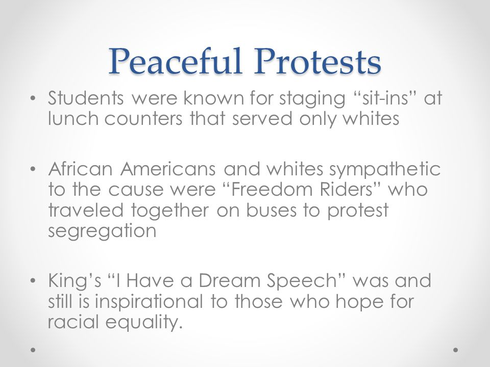 """Peaceful Protests Students were known for staging """"sit-ins"""" at lunch counters that served only whites African Americans and whites sympathetic to the"""