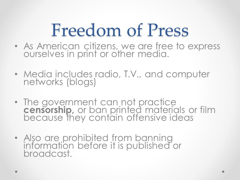 Freedom of Press As American citizens, we are free to express ourselves in print or other media. Media includes radio, T.V., and computer networks (bl