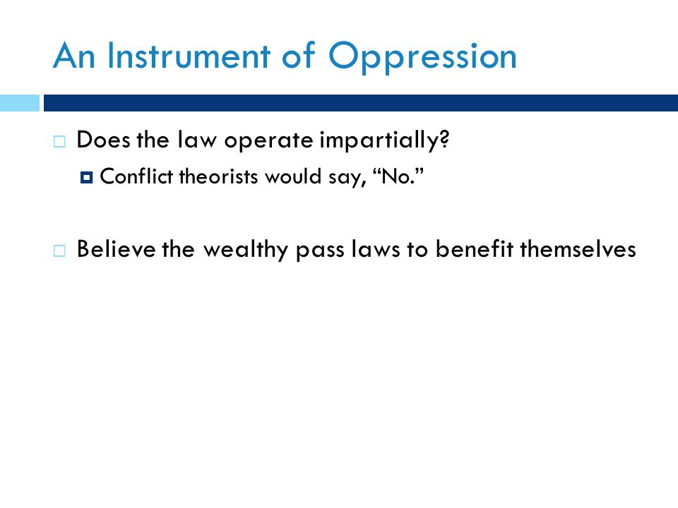 An Instrument of Oppression  Does the law operate impartially.