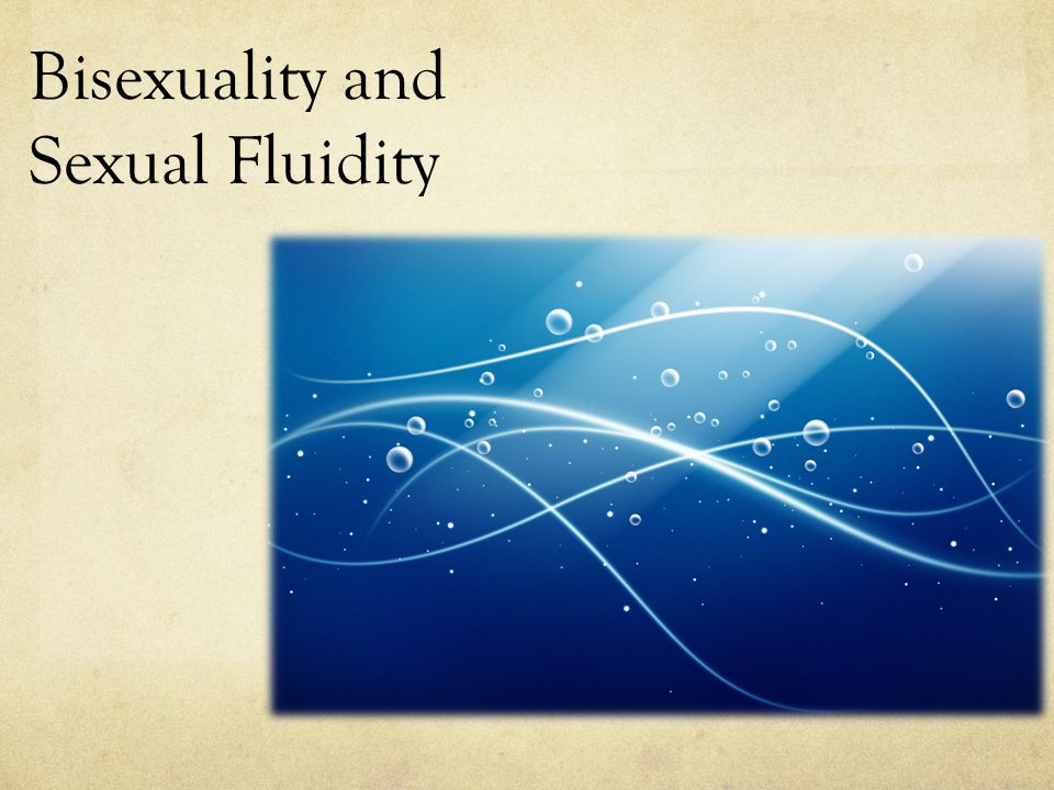 Bisexuality and Sexual Fluidity