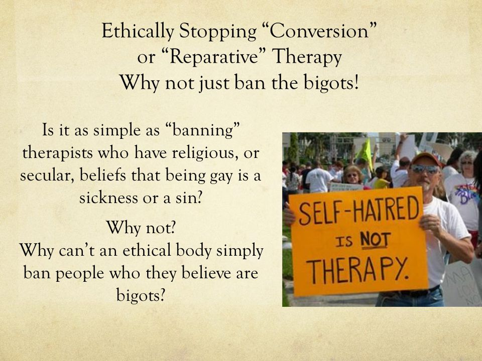 Is it as simple as banning therapists who have religious, or secular, beliefs that being gay is a sickness or a sin.