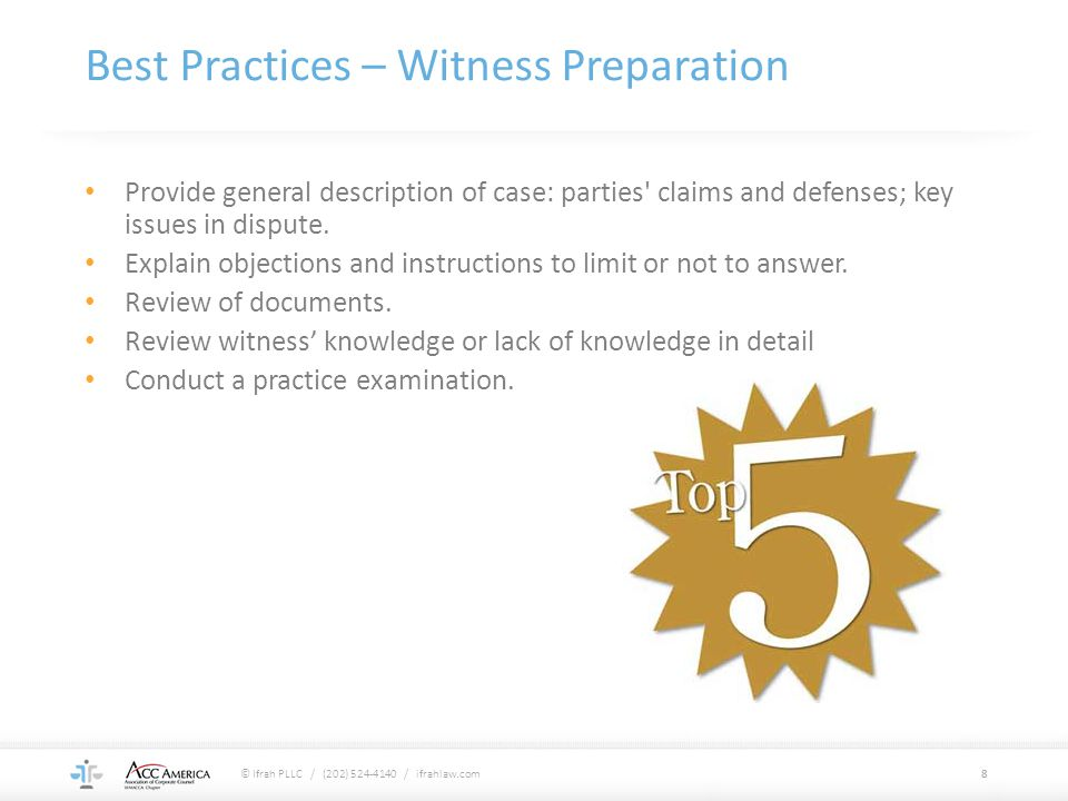 Best Practices – Witness Preparation Provide general description of case: parties claims and defenses; key issues in dispute.