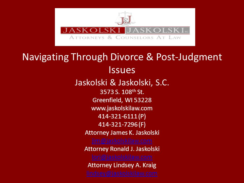 Navigating Through Divorce & Post-Judgment Issues Jaskolski & Jaskolski, S.C.