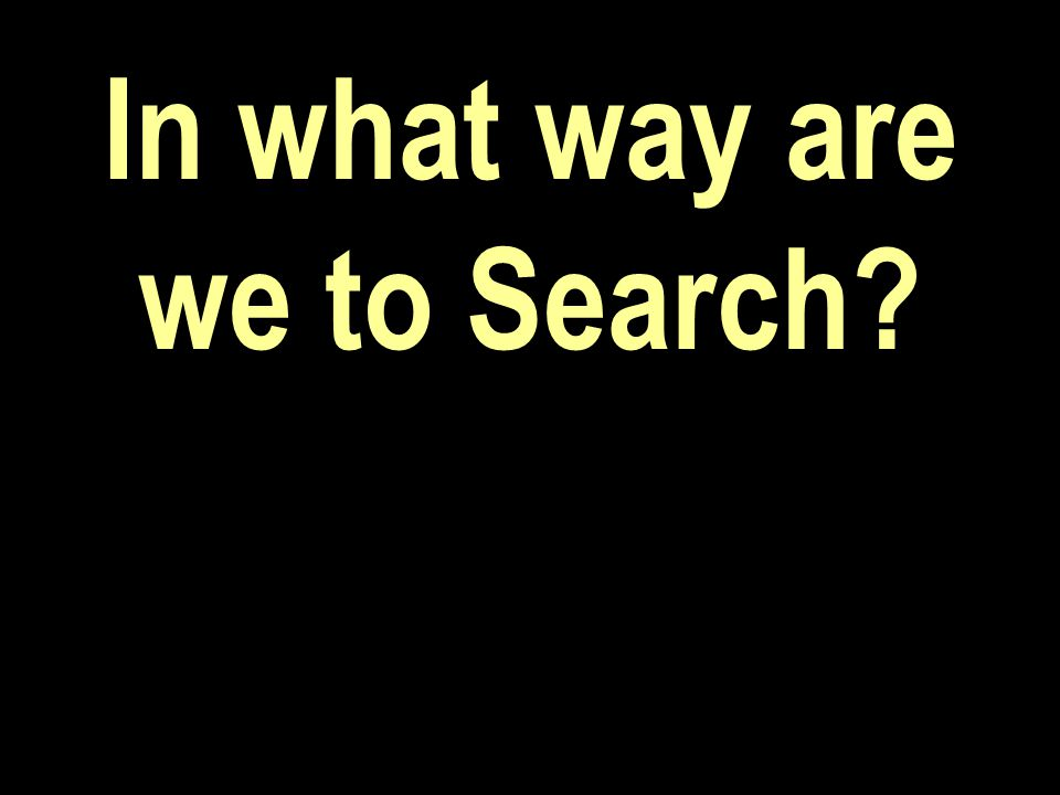 In what way are we to Search