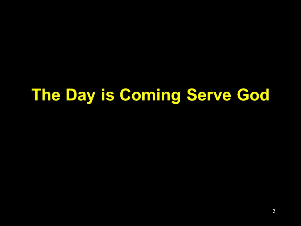 2 The Day is Coming Serve God