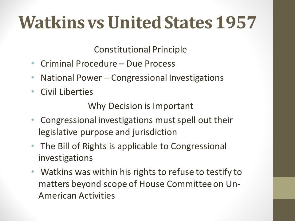 Watkins vs United States 1957 Constitutional Principle Criminal Procedure – Due Process National Power – Congressional Investigations Civil Liberties