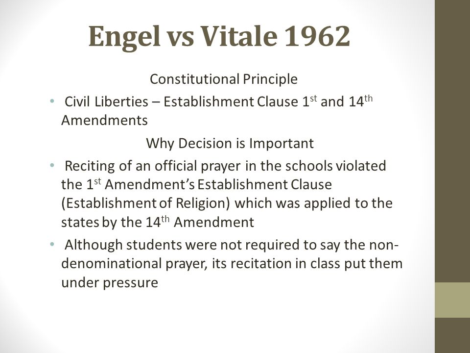 Engel vs Vitale 1962 Constitutional Principle Civil Liberties – Establishment Clause 1 st and 14 th Amendments Why Decision is Important Reciting of a