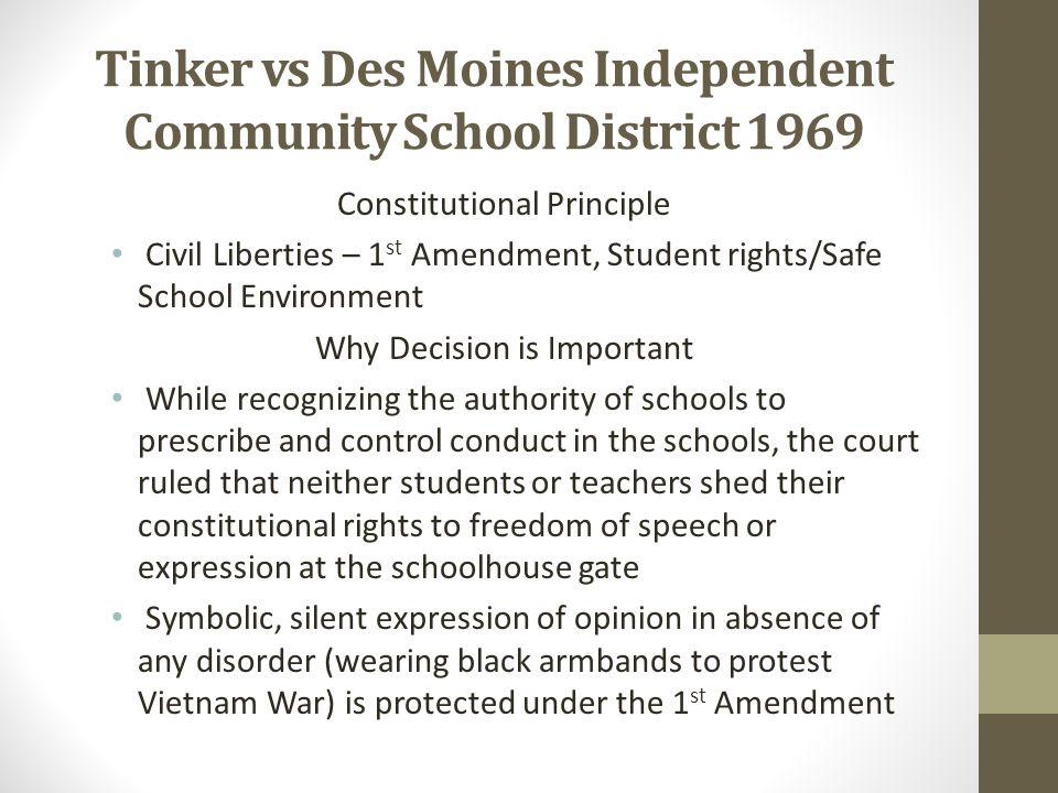 Tinker vs Des Moines Independent Community School District 1969 Constitutional Principle Civil Liberties – 1 st Amendment, Student rights/Safe School