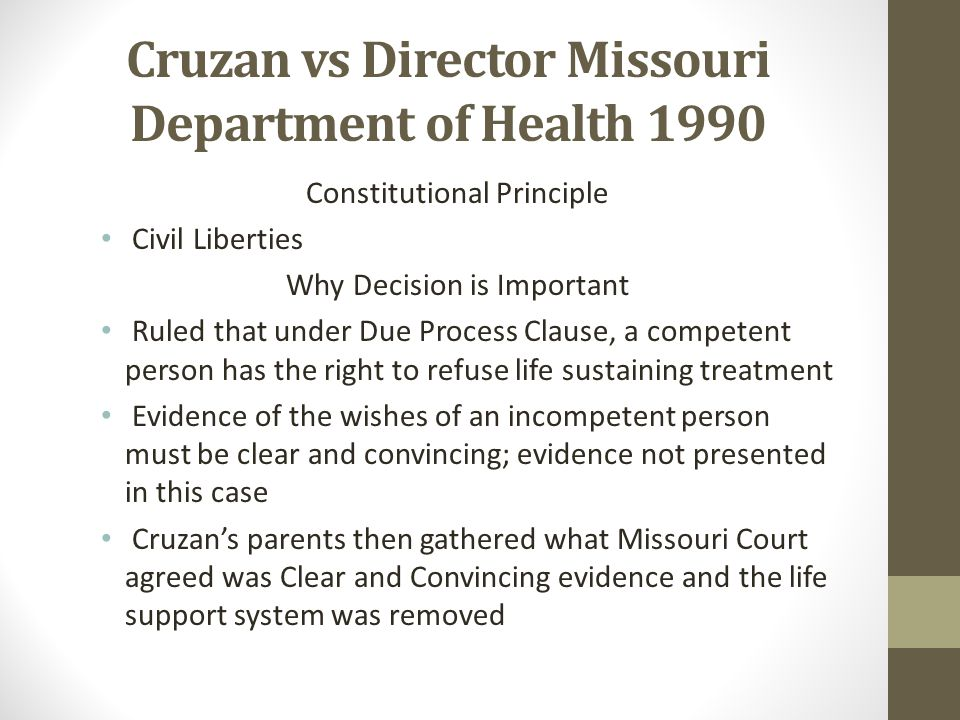 Cruzan vs Director Missouri Department of Health 1990 Constitutional Principle Civil Liberties Why Decision is Important Ruled that under Due Process