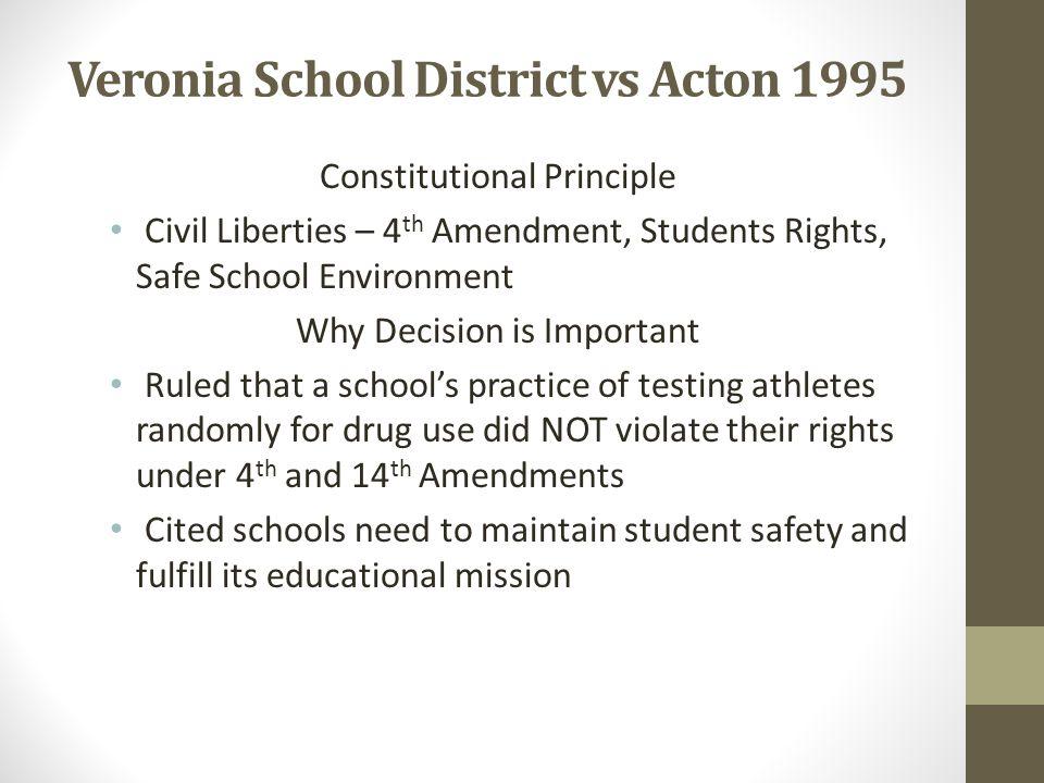 Veronia School District vs Acton 1995 Constitutional Principle Civil Liberties – 4 th Amendment, Students Rights, Safe School Environment Why Decision
