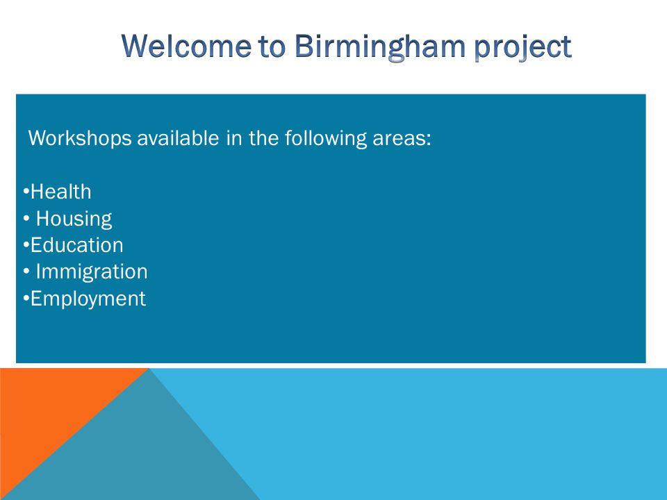 Workshops available in the following areas: Health Housing Education Immigration Employment