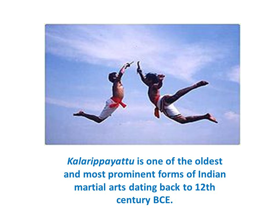 Kalarippayattu is one of the oldest and most prominent forms of Indian martial arts dating back to 12th century BCE.