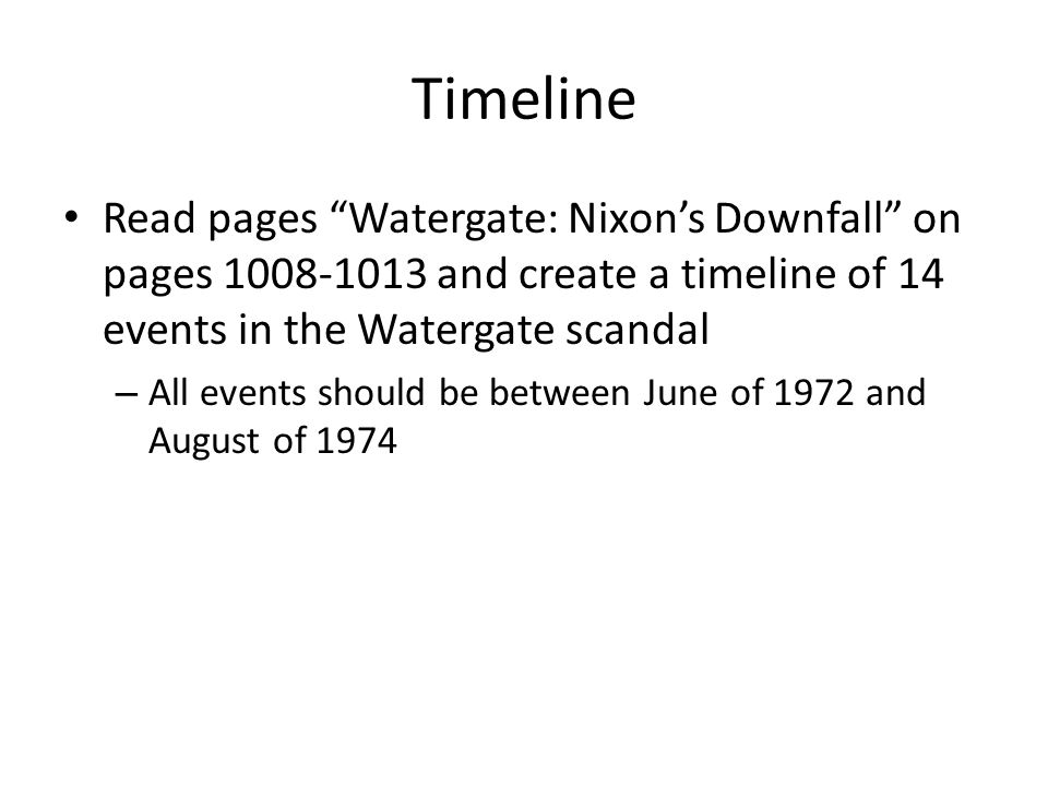 """Timeline Read pages """"Watergate: Nixon's Downfall"""" on pages 1008-1013 and create a timeline of 14 events in the Watergate scandal – All events should b"""