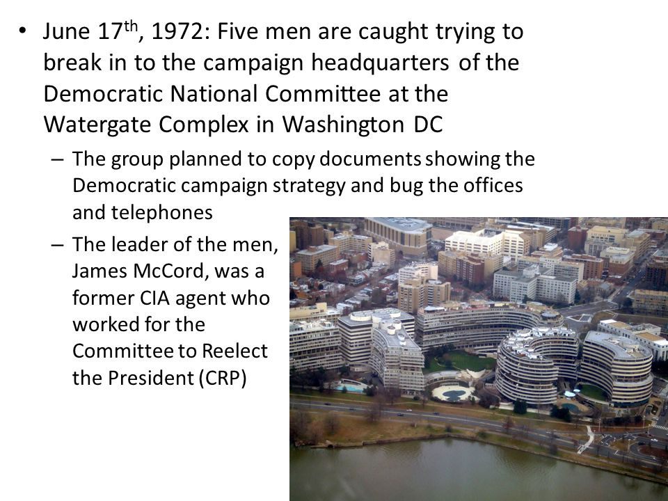 June 17 th, 1972: Five men are caught trying to break in to the campaign headquarters of the Democratic National Committee at the Watergate Complex in