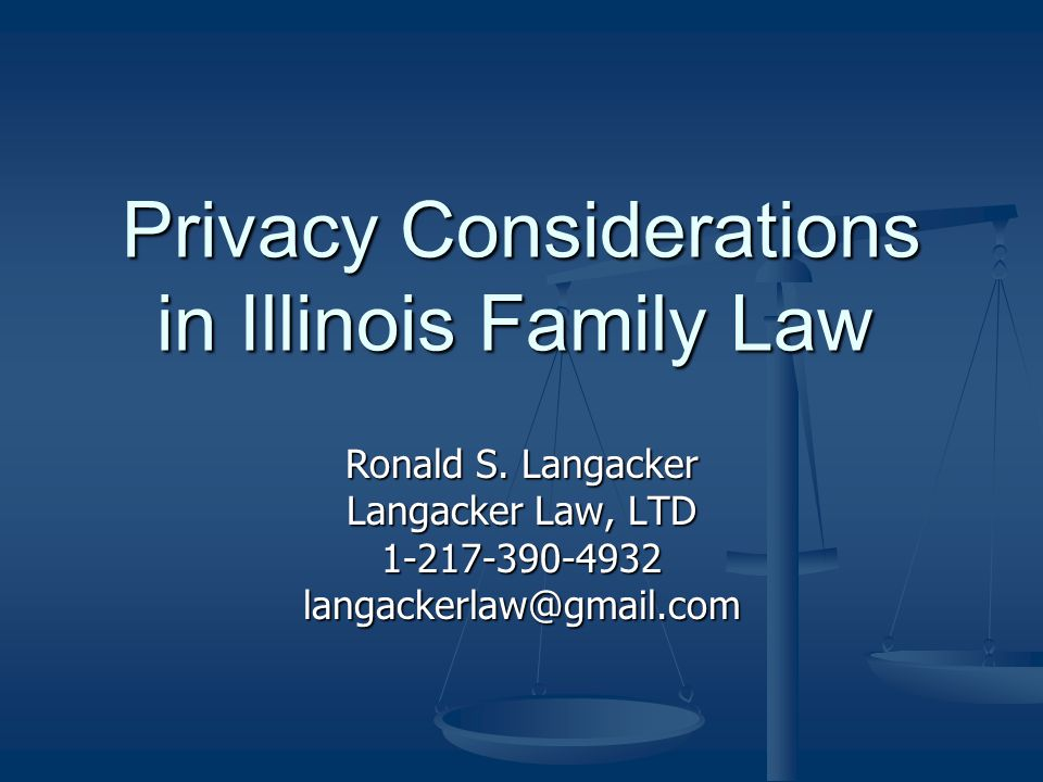 Privacy Considerations in Illinois Family Law Ronald S.
