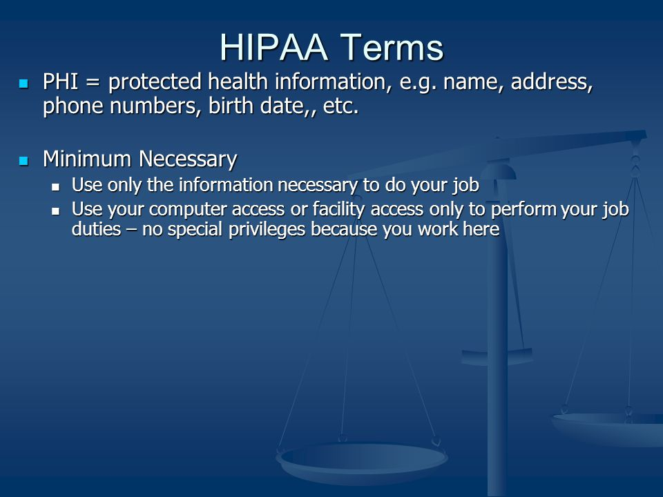 HIPAA Terms PHI = protected health information, e.g.