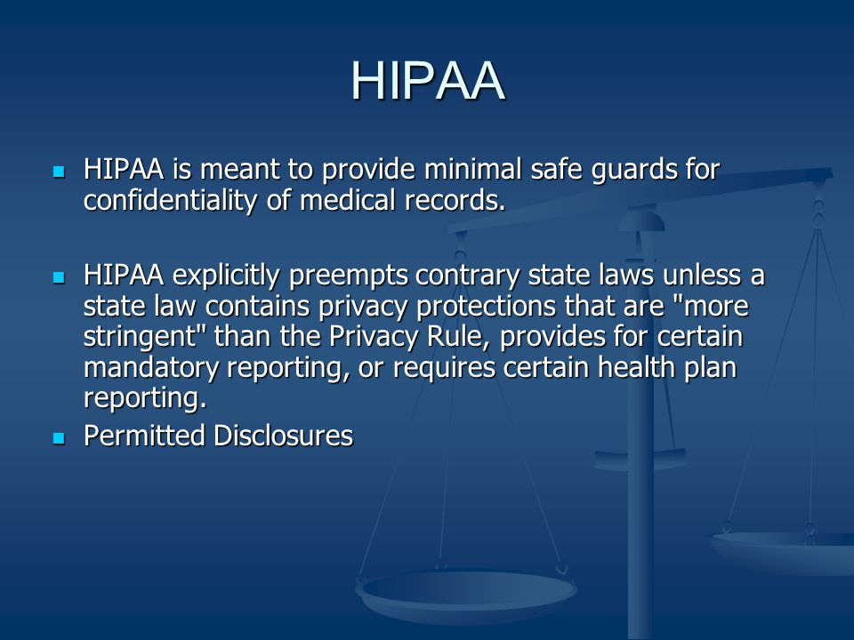 HIPAA HIPAA is meant to provide minimal safe guards for confidentiality of medical records.