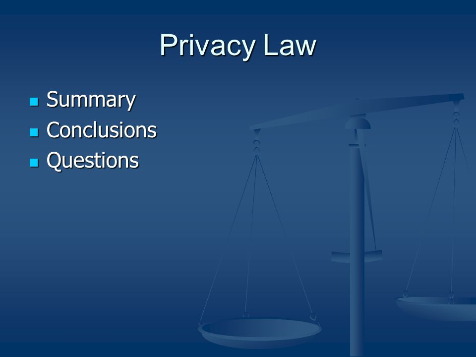 Privacy Law Summary Summary Conclusions Conclusions Questions Questions