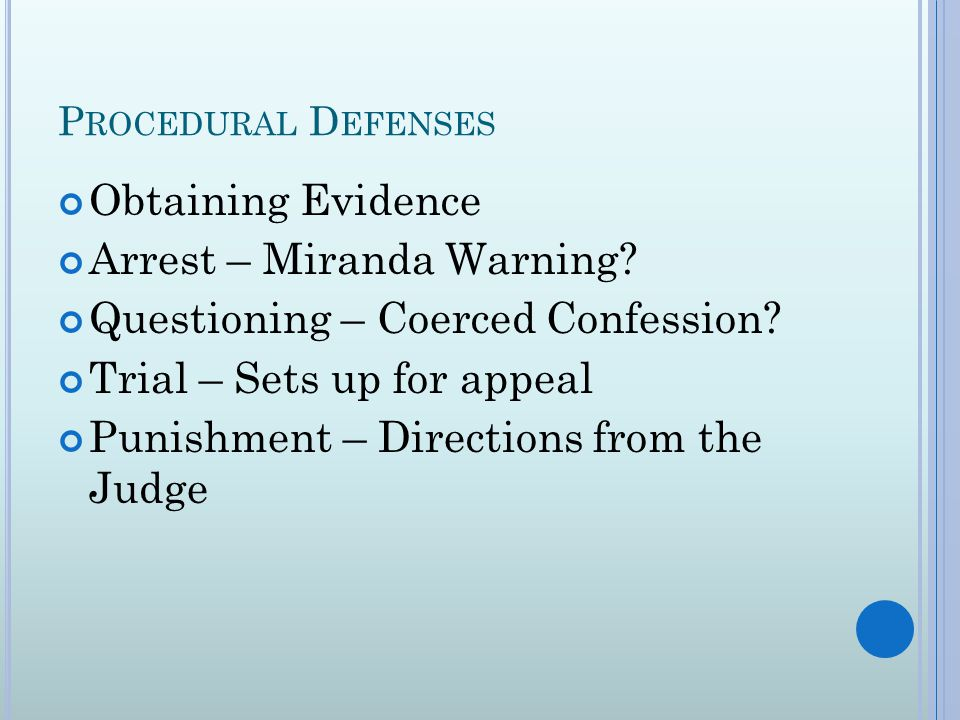 P ROCEDURAL D EFENSES Obtaining Evidence Arrest – Miranda Warning.