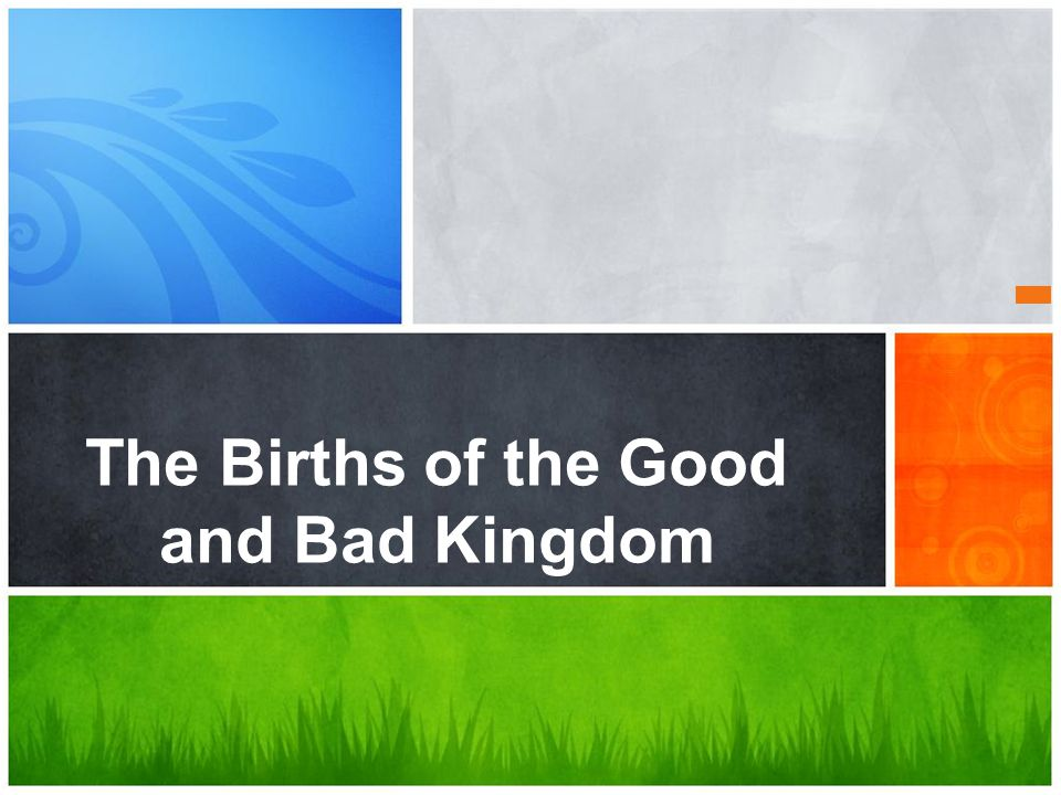 The Births of the Good and Bad Kingdom