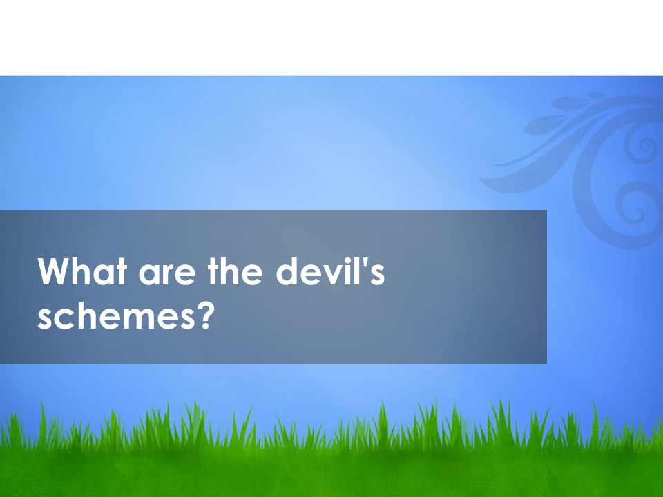 What are the devil s schemes