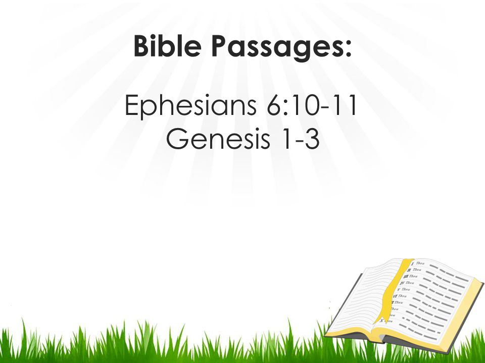 Bible Passages: Ephesians 6:10-11 Genesis 1-3