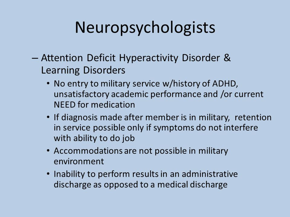 Neuropsychologists – Attention Deficit Hyperactivity Disorder & Learning Disorders No entry to military service w/history of ADHD, unsatisfactory acad