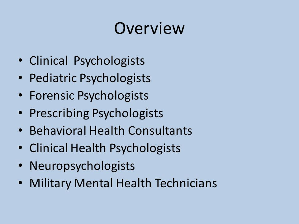 Overview Clinical Psychologists Pediatric Psychologists Forensic Psychologists Prescribing Psychologists Behavioral Health Consultants Clinical Health