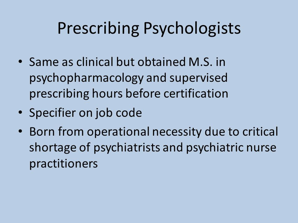 Prescribing Psychologists Same as clinical but obtained M.S.
