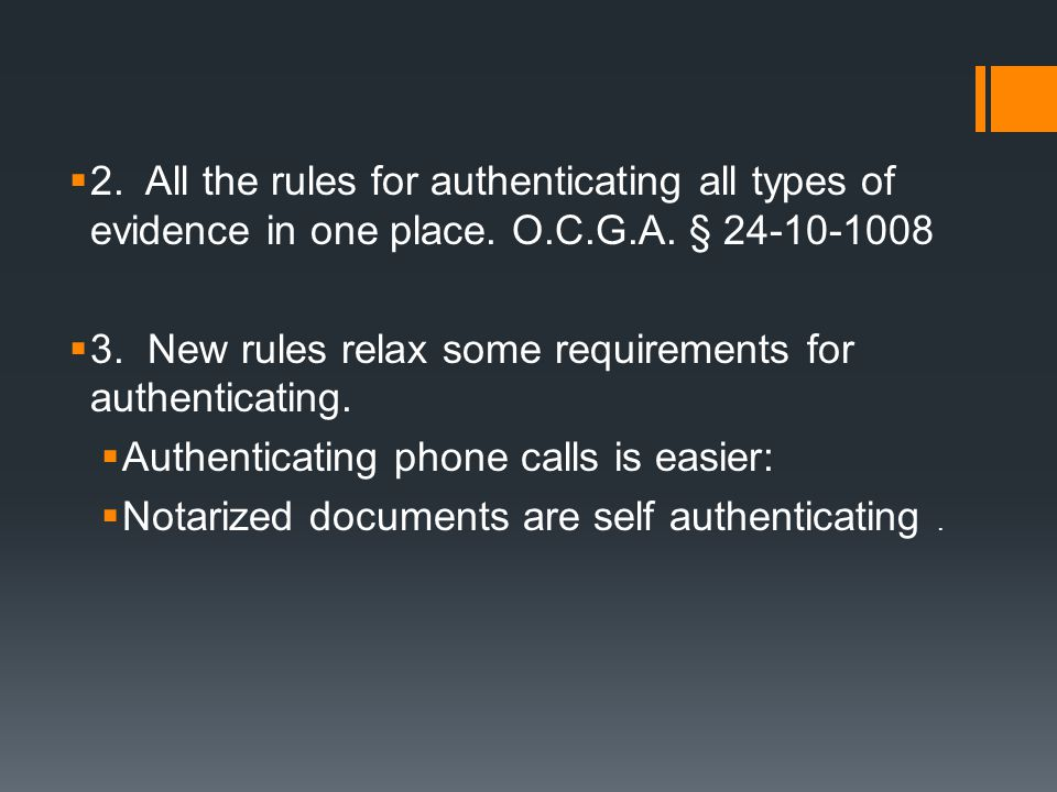  2.All the rules for authenticating all types of evidence in one place.