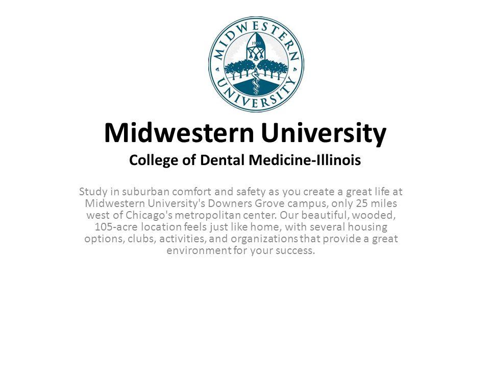 Midwestern University College of Dental Medicine-Illinois Study in suburban comfort and safety as you create a great life at Midwestern University's D