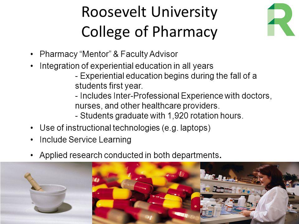 """Roosevelt University College of Pharmacy Pharmacy """"Mentor"""" & Faculty Advisor Integration of experiential education in all years - Experiential educati"""
