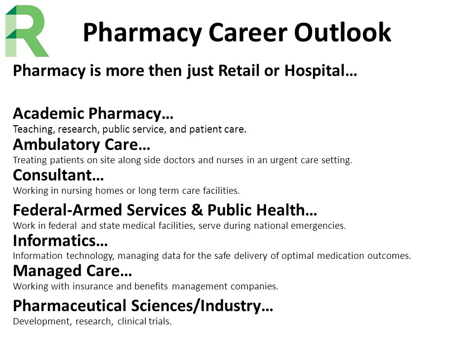 Pharmacy Career Outlook Pharmacy is more then just Retail or Hospital… Academic Pharmacy… Teaching, research, public service, and patient care. Ambula