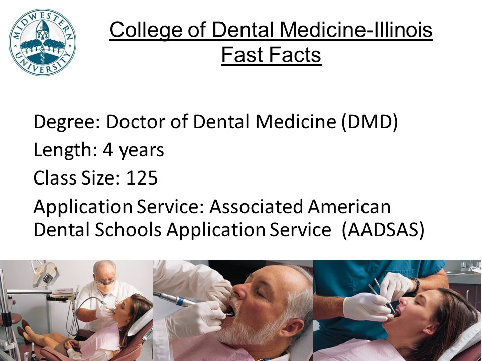 College of Dental Medicine-Illinois Fast Facts Degree: Doctor of Dental Medicine (DMD) Length: 4 years Class Size: 125 Application Service: Associated