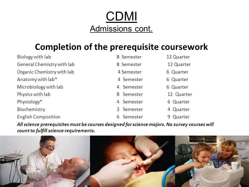 CDMI Admissions cont. Completion of the prerequisite coursework Biology with lab 8 Semester 12 Quarter General Chemistry with lab 8 Semester 12 Quarte