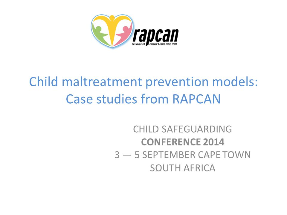 RAPCAN's vision and mission Vision: – creating a safe society – children are acknowledged as rights-holders – adults take responsibility – children participate Mission: – protection (nurturance) and participation (autonomy) rights of children are realised – advocacy framework – prevention-oriented child protection system, gender equality and child participation – testing of professional, high quality, evidence-informed programmes