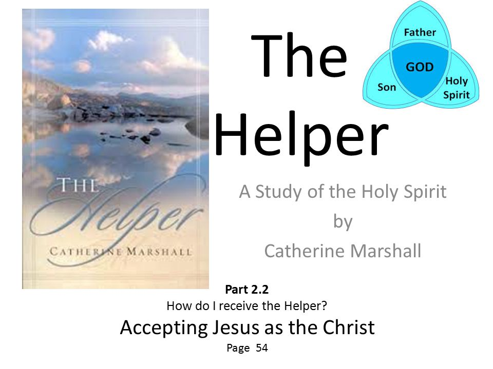 The Helper A Study of the Holy Spirit by Catherine Marshall Part 2.2 How do I receive the Helper.