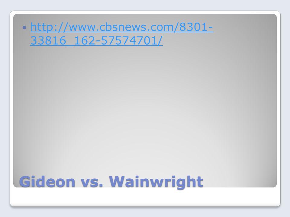 Gideon vs. Wainwright http://www.cbsnews.com/8301- 33816_162-57574701/ http://www.cbsnews.com/8301- 33816_162-57574701/